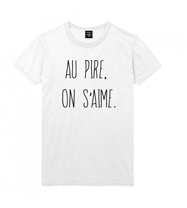 T-shirt homme AU PIRE,ON S'AIME.