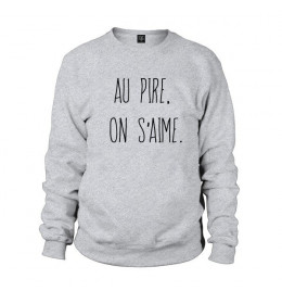 Sweat homme AU PIRE, ON S'AIME.