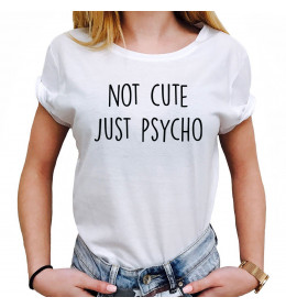Woman T-shirt NOT CUTE JUST PSYCHO