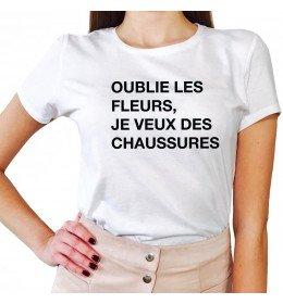 Woman T-shirt OUBLIE LES FLEURS, JE VEUX DES CHAUSSURES