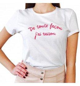 T-shirt femme DE TOUTE FAÇON J'AI RAISON