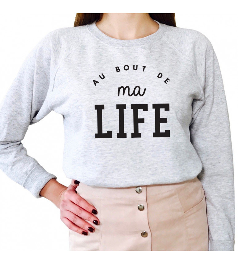 Sweat Femme AU BOUT DE MA LIFE
