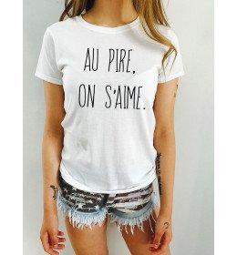 T-shirt femme AU PIRE, ON S'AIME.