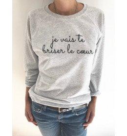 SWEAT FEMME JE VAIS TE BRISER LE COEUR