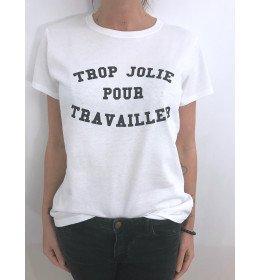WOMAN T-SHIRT TROP JOLIE POUR TRAVAILLER