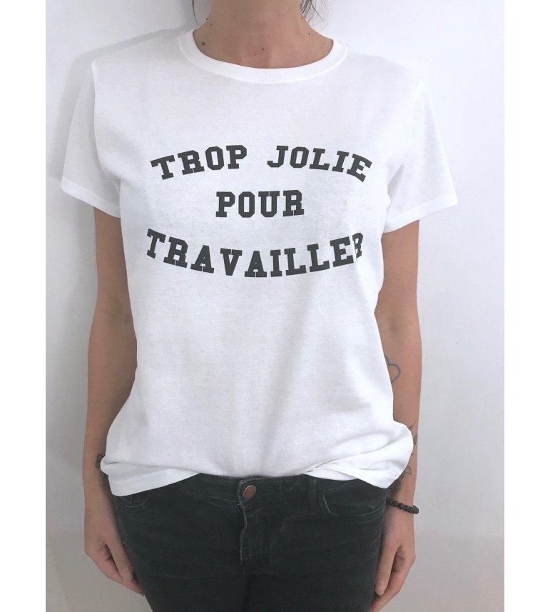 T-SHIRT FEMME TROP JOLIE POUR TRAVAILLER