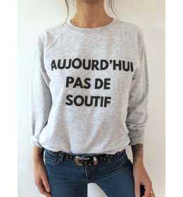 Sweat Femme AUJOURD'HUI PAS DE SOUTIF