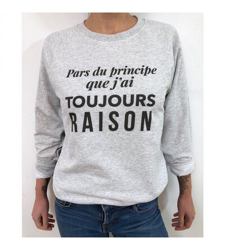 Sweat Femme PARS DU PRINCIPE QUE J'AI TOUJOURS RAISON