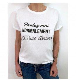 T-shirt Femme PARLEZ MOI NORMALEMENT JE SUIS BRUNE