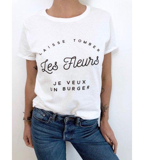 T-shirt Femme LAISSE TOMBER LES FLEURS JE VEUX UN BURGER
