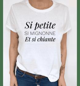 T-shirt Femme SI PETITE SI MIGNONNE ET SI CHIANTE