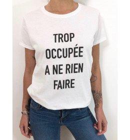 t-shirt femme TROP OCCUPEE A NE RIEN FAIRE