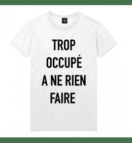 man t-shirt TROP OCCUPE A NE RIEN FAIRE