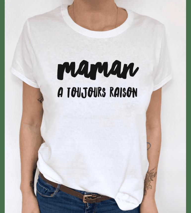 t-shirt femme MAMAN A TOUJOURS RAISON