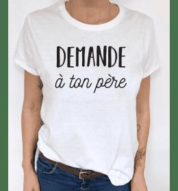 t-shirt femme DEMANDE A TON PERE