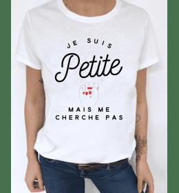t-shirt femme JE SUIS PETITE MAIS ME CHERCHE PAS