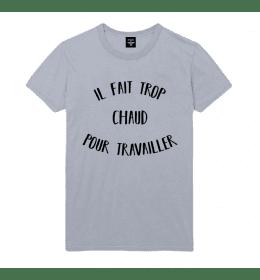 t-shirt homme IL FAIT TROP CHAUD POUR TRAVAILLER