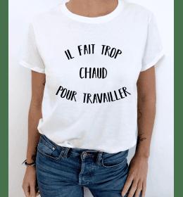 t-shirt femme IL FAIT TROP CHAUD POUR TRAVAILLER