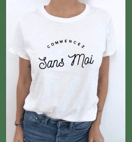 t-shirt femme COMMENCEZ SANS MOI