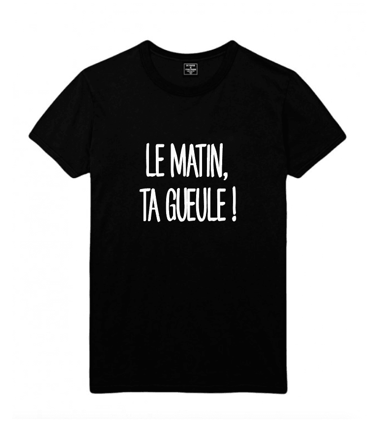 t-shirt homme LE MATIN TA GUEULE
