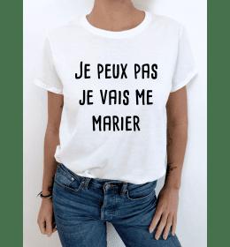 T-shirt femme JE PEUX PAS JE VAIS ME MARIER