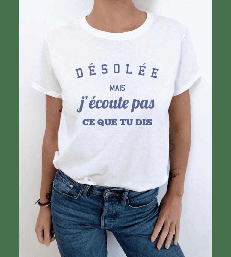 T-shirt femme DÉSOLÉE J'ÉCOUTE PAS CE QUE TU DIS