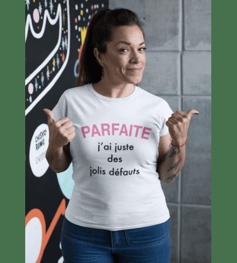 T-shirt femme PARFAITE J'AI JUSTE DES JOLIES DÉFAUTS