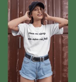 T-shirt femme VOUS EN RÊVIEZ, MA MÈRE M'A FAIT