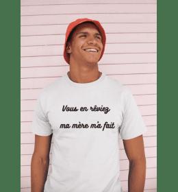 T-shirt homme VOUS EN RÊVIEZ, MA MÈRE M'A FAIT