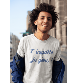 T-shirt homme T'INQUIÈTE JE GÈRE
