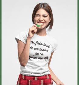 T-shirt femme JE FAIS TOUT LE CONTRAIRE DE CE QU'ON ME DIT