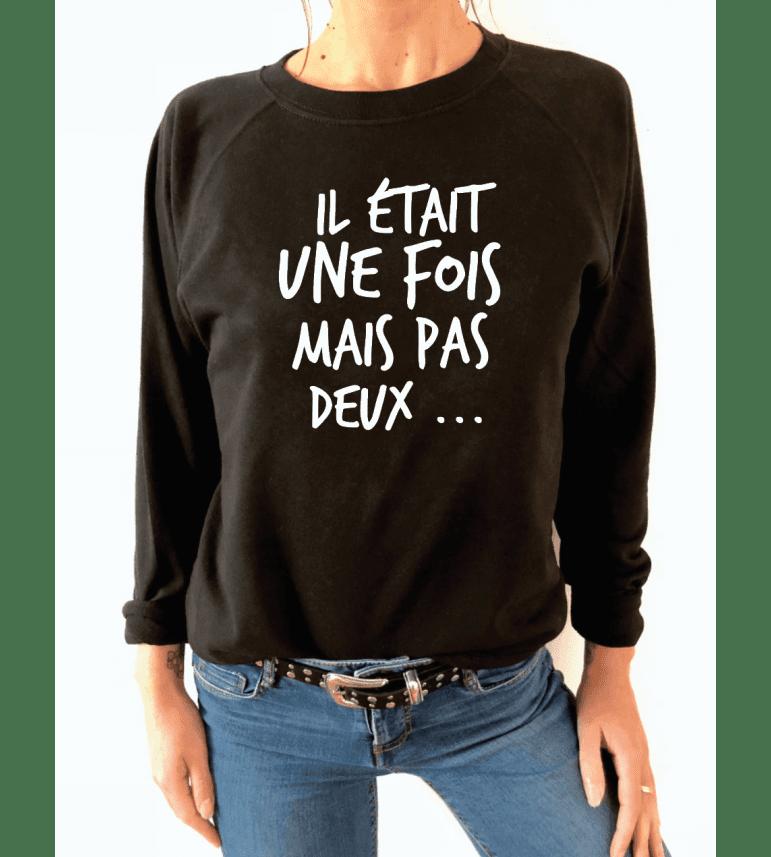 Sweat Femme ILS ETAIT UNE FOIS MAIS PAS DEUX