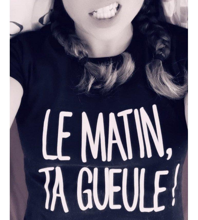 t-shirt femme LE MATIN TA GUEULE