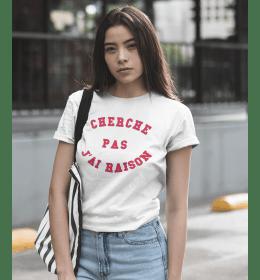 T-shirt femme CHERCHE PAS J'AI RAISON