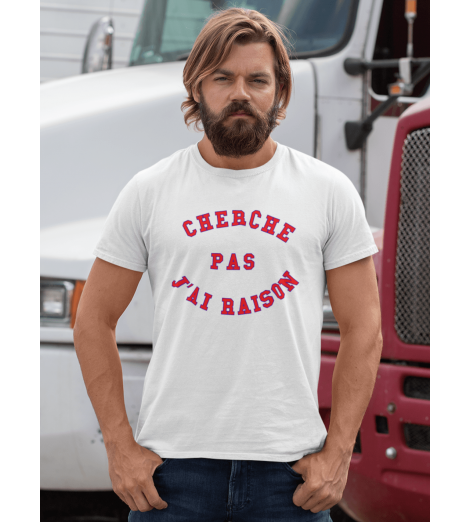 T-shirt homme CHERCHE PAS J'AI RAISON