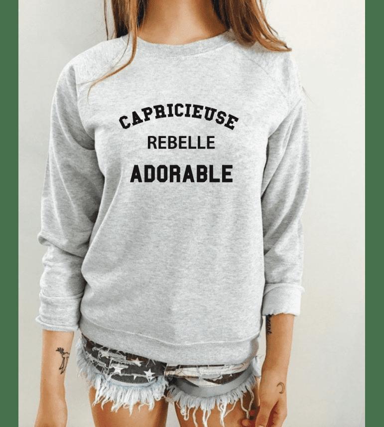Sweat Femme CAPRICIEUSE REBELLE ADORABLE