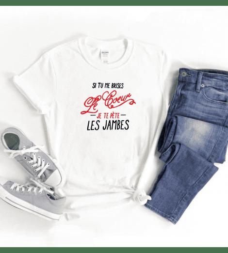 T-shirt Femme SI TU ME BRISES LE COEUR JE TE PÈTE LES JAMBES