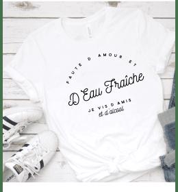 T-shirt Femme FAUTE D'AMOUR ET D'EAU FRAÎCHE JE VIS D'AMIS ET D'ALCOOL