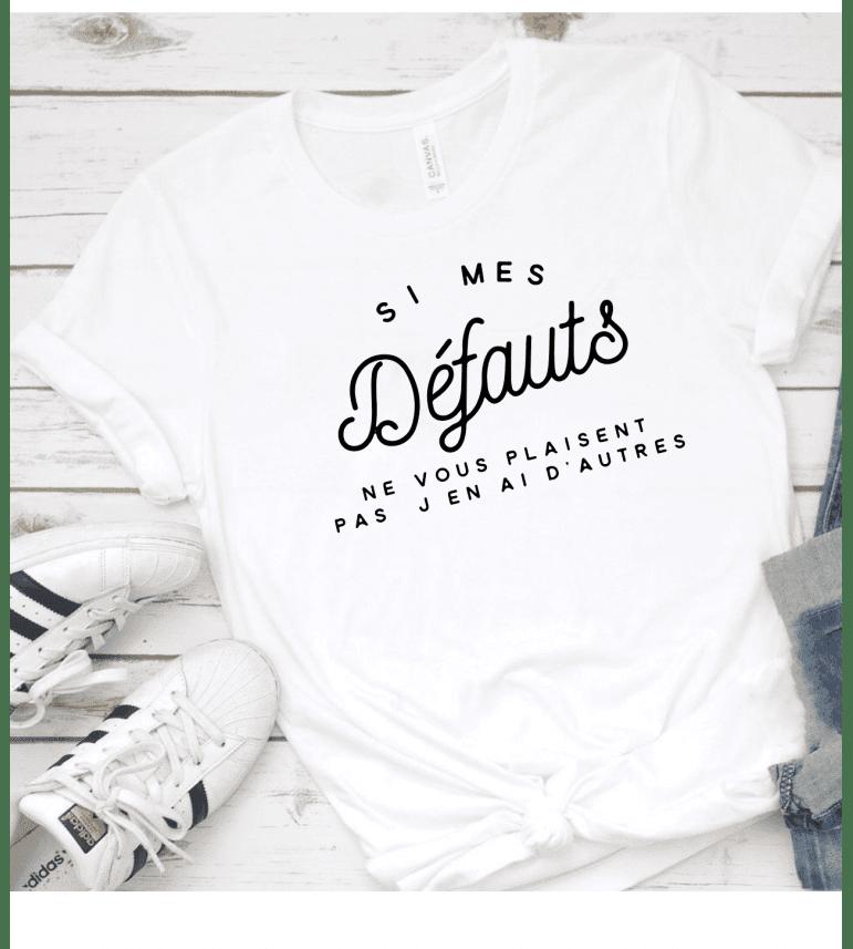 T-shirt Femme SI MES DÉFAUTS NE VOUS PLAISENT PAS J'EN AI DES AUTRES