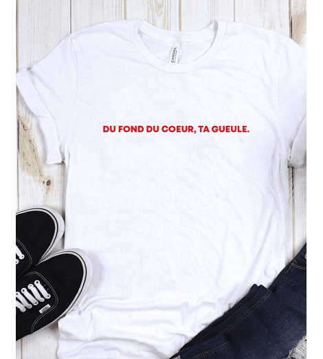 T-shirt Femme DU FOND DU COEUR TA GUEULE