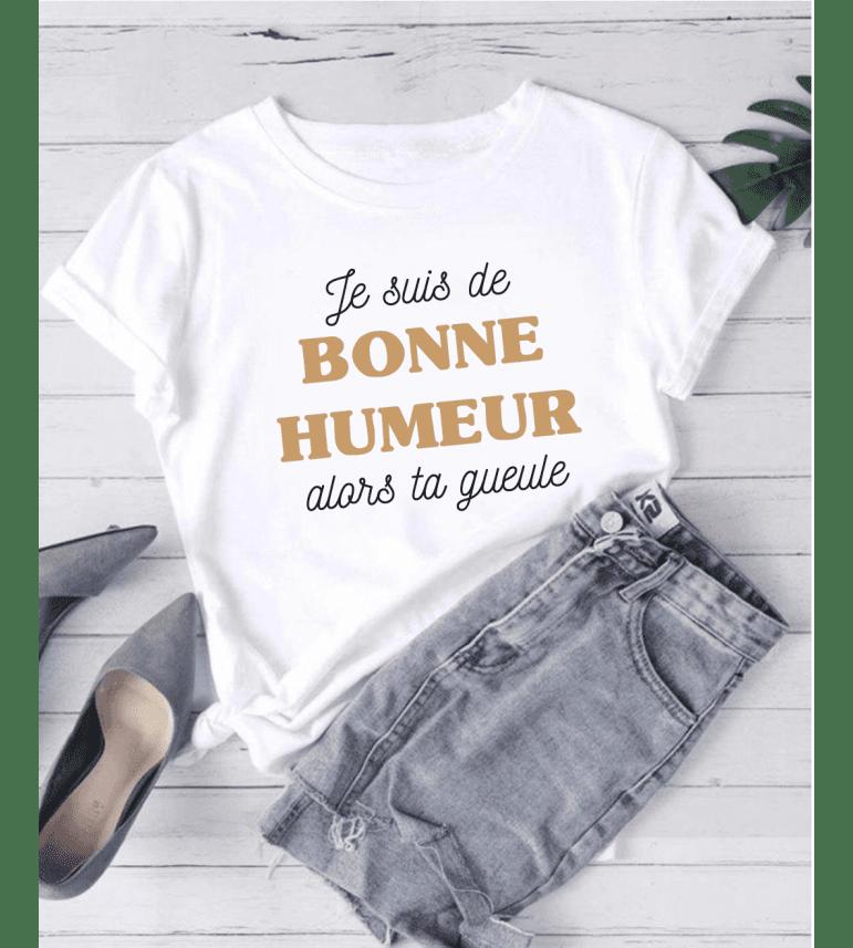T-shirt Femme JE SUIS DE BONNE HUMEUR ALORS TA GUEULE